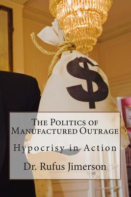 The Politics of Manufactured Outrage: Hypocrisy in Action Cover Image
