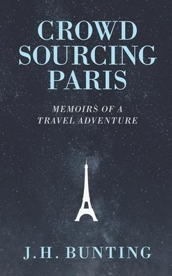 Crowdsourcing Paris: Memoirs of a Paris Adventure Cover Image