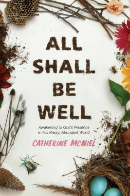 All Shall Be Well: Awakening to God's Presence in His Messy, Abundant World cover