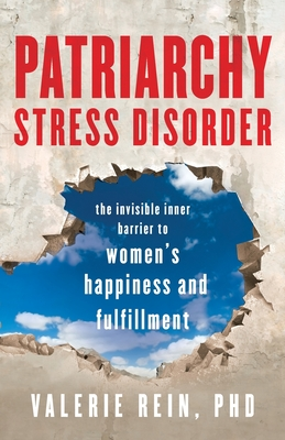 Patriarchy Stress Disorder: The Invisible Inner Barrier to Women's Happiness and Fulfillment Cover Image