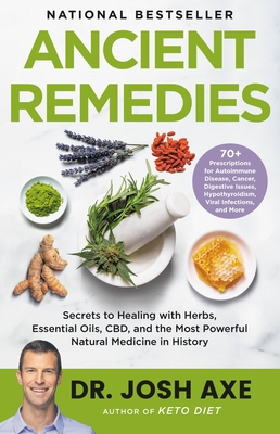 Ancient Remedies: Secrets to Healing with Herbs, Essential Oils, CBD, and the Most Powerful Natural Medicine in History Cover Image