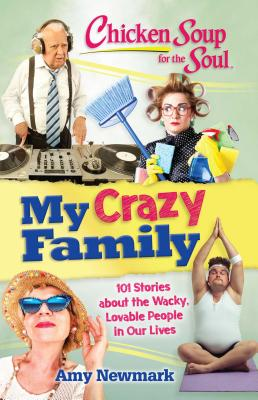 Chicken Soup for the Soul: My Crazy Family: 101 Stories about the Wacky, Lovable People in Our Lives  Cover Image