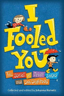 I Fooled You: Ten Stories of Tricks, Jokes, and Switcheroos Cover Image