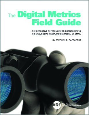 The Digital Metrics Field Guide: The Definitive Reference for Brands Using the Web, Social Media, Mobile Media, or Email Cover Image