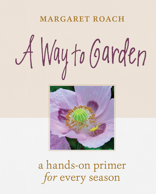 A Way to Garden: A Hands-On Primer for Every Season Cover Image