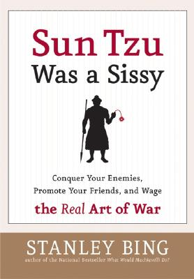 Sun Tzu Was a Sissy: Conquer Your Enemies, Promote Your Friends, and Wage the Real Art of War Cover Image
