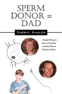Sperm Donor = Dad: A Single Woman's Story of Creating a Family with an Unknown Donor Cover Image