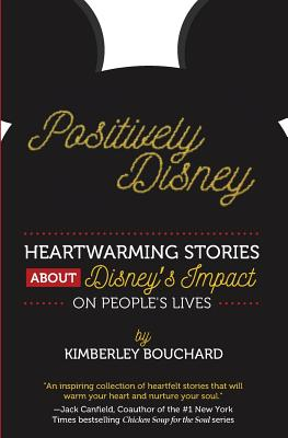 Positively Disney: Heartwarming Stories About Disney's Impact On People's Lives (Positively Disney Book Number #1) Cover Image