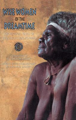 Wise Women of the Dreamtime: Aboriginal Tales of the Ancestral Powers Cover Image
