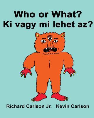 Who or What? Ki vagy mi lehet az?: Children's Picture Book English-Hungarian (Bilingual Edition) Cover Image