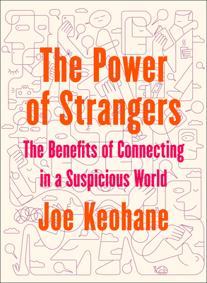 The Power of Strangers: The Benefits of Connecting in a Suspicious World Cover Image