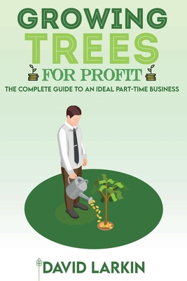 Growing Trees for Profit: The Complete Guide to an Ideal Part-Time Business Cover Image
