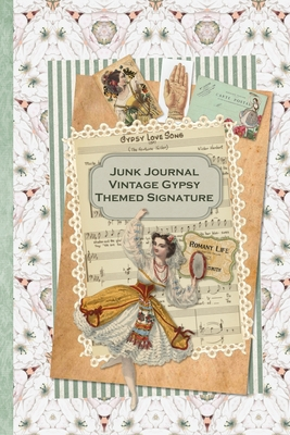 Junk Journal Vintage Gypsy Themed Signature: Full color 6 x 9 slim Paperback with ephemera to cut out and paste in - no sewing needed! Cover Image