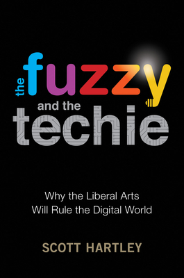 The Fuzzy and the Techie: Why the Liberal Arts Will Rule the Digital World Cover Image