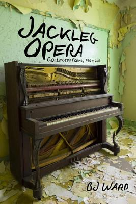 Jackleg Opera: Collected Poems, 1990 to 2013 Cover Image