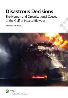 Disastrous Decisions: The Human and Organisational Causes of the Gulf of Mexico Blowout Cover Image