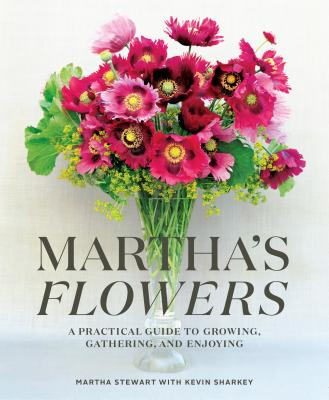 Martha's Flowers: A Practical Guide to Growing, Gathering, and Enjoying Cover Image