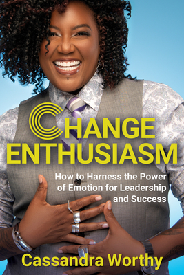Change Enthusiasm: How to Harness the Power of Emotion for Leadership and Success cover