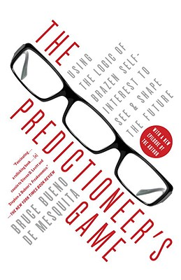The Predictioneer's Game: Using the Logic of Brazen Self-Interest to See and Shape the Future Cover Image