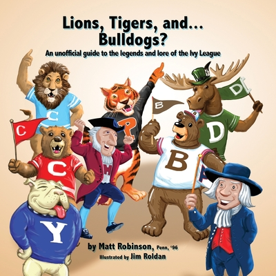 Lions, Tigers, and...Bulldogs?: An unofficial guide to the legends and lore of the Ivy League Cover Image