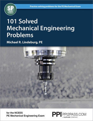 PPI 101 Solved Mechanical Engineering Problems – A Comprehensive Reference Manual that Includes 101 Practice Problems for the NCEES Mechanical Engineering Exam cover