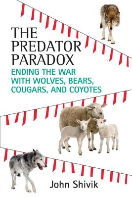 The Predator Paradox: Ending the War with Wolves, Bears, Cougars, and Coyotes Cover Image