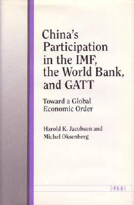 China's Participation in the IMF, the World Bank, and GATT: Toward a Global Economic Order Cover Image