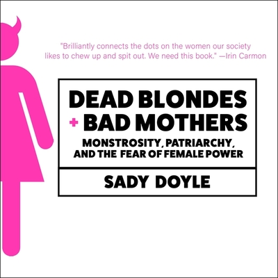 Dead Blondes and Bad Mothers: Monstrosity, Patriarchy, and the Fear of Female Power Cover Image