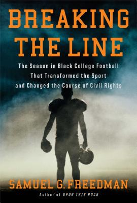 Breaking the Line: The Season in Black College Football That Transformed the Sport and Changed the Course of Civil Rights Cover Image