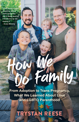 How We Do Family: From Adoption to Trans Pregnancy, What We Learned about Love and LGBTQ Parenthood Cover Image