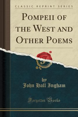 Pompeii of the West and Other Poems (Classic Reprint) Cover Image