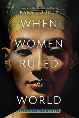 When Women Ruled the World: Six Queens of Egypt cover