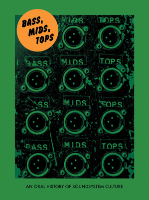 Bass, Mids, Tops: An Oral History of Sound System Culture Cover Image