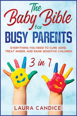 The Baby Bible for Busy Parents [3 in 1]: Everything You Need to Cure ADHD, Treat Anger, and Raise Sensitive Children Cover Image