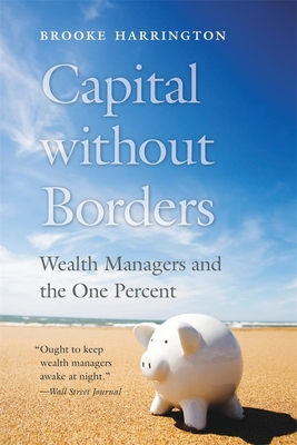 Capital Without Borders: Wealth Managers and the One Percent Cover Image
