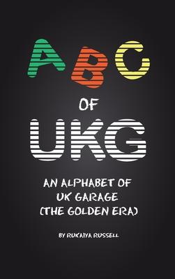 ABC of UKG: An Alphabet of UK Garage (the Golden Era) Cover Image