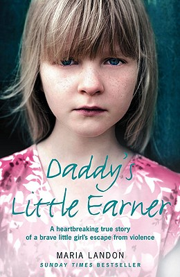 Daddy's Little Earner: A Heartbreaking True Story of a Brave Little Girl's Escape from Violence Cover Image
