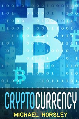 Cryptocurrency: The Complete Basics Guide For Beginners. Bitcoin, Ethereum, Litecoin and Altcoins, Trading and Investing, Mining, Secu Cover Image