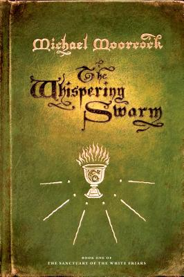 The Whispering Swarm: Book One of the Sanctuary of the White Friars Cover Image