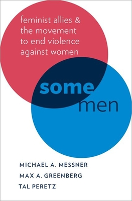 Some Men: Feminist Allies and the Movement to End Violence Against Women (Oxford Studies in Culture and Politics) Cover Image