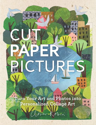 Cut Paper Pictures: Turn Your Art and Photos into Personalized Collages Cover Image