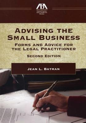Advising the Small Business: Forms and Advice for the Legal Practictioner Cover Image