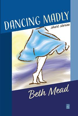 Dancing Madly: Short Stories Cover Image