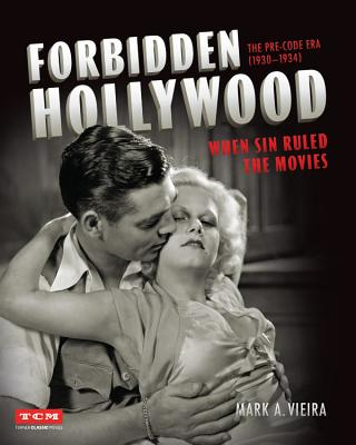 Forbidden Hollywood: The Pre-Code Era (1930-1934): When Sin Ruled the Movies (Turner Classic Movies) Cover Image
