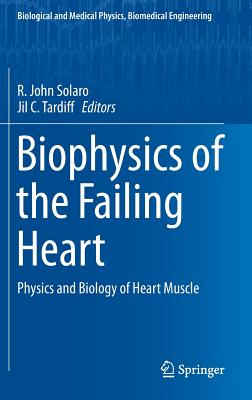 Biophysics of the Failing Heart: Physics and Biology of Heart Muscle (Biological and Medical Physics) Cover Image