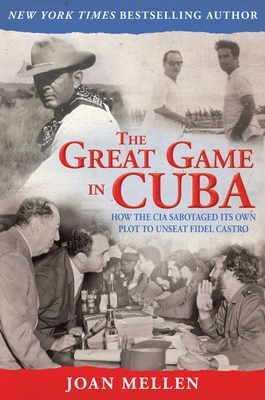 The Great Game in Cuba: CIA and the Cuban Revolution Cover Image