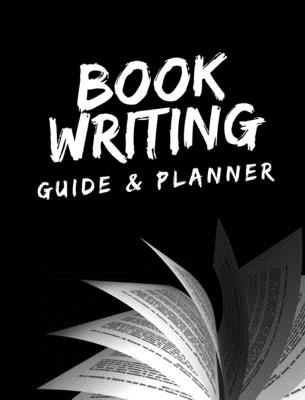 Book Writing Guide & Planner: How to write your first book, become an author, and prepare for publishing Cover Image
