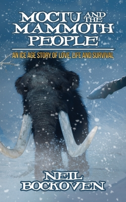 Moctu and the Mammoth People: An Ice Age Story of Love, Life and Survival Cover Image