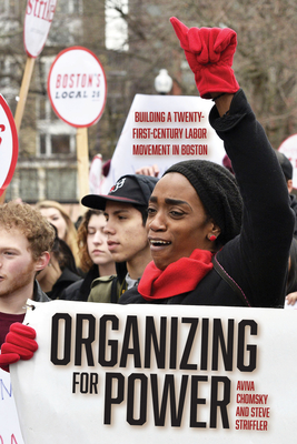 Organizing for Power: Building a 21st Century Labor Movement in Boston Cover Image