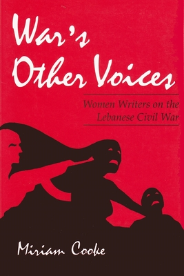 War's Other Voices: Women Writers on the Lebanese Civil War (Gender) Cover Image